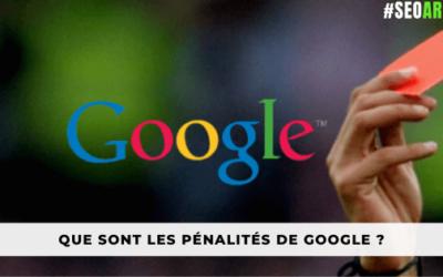 Que sont les pénalités de Google ?